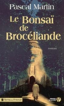 Le bonsaï de Brocéliande - PascalMartin