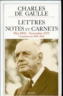 Lettres, notes et carnets : mai 1969 à novembre 1970, compléments de 1908 à 1968 - Charles deGaulle