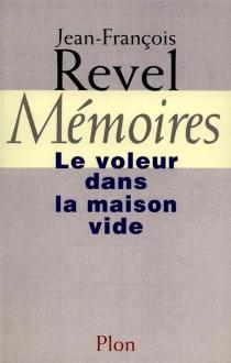 Mémoires : le voleur dans la maison vide - Jean-FrançoisRevel