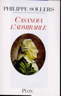 Casanova l'admirable - PhilippeSollers