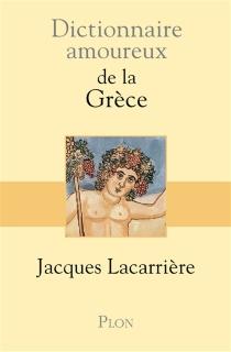 Dictionnaire amoureux de la Grèce - JacquesLacarrière