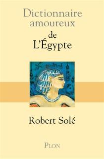 Dictionnaire amoureux de l'Egypte - RobertSolé