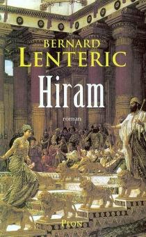 Hiram, le bâtisseur de Dieu - BernardLentéric