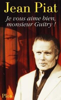 Je vous aime bien, monsieur Guitry ! - JeanPiat