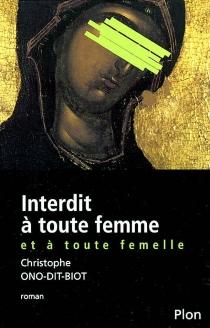Interdit à toute femme et à toute femelle - ChristopheOno-dit-Biot