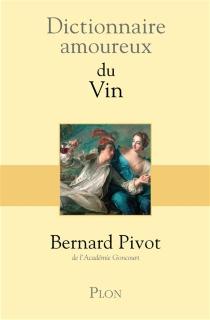 Dictionnaire amoureux du vin - BernardPivot
