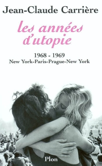 Les années d'utopie : 1968-1969 : New York-Paris-Prague-New York - Jean-ClaudeCarrière