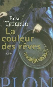 La couleur des rêves - RoseTremain