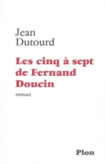 Les cinq à sept de Fernand Doucin - JeanDutourd