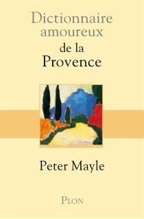 Dictionnaire amoureux de la Provence - PeterMayle
