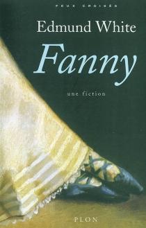 Fanny : une fiction - EdmundWhite