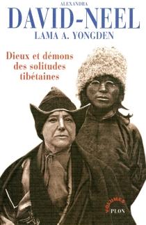 Dieux et démons des solitudes tibétaines - AlexandraDavid-Néel
