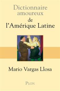 Dictionnaire amoureux de l'Amérique latine - MarioVargas Llosa