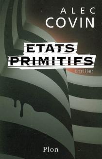 Etats primitifs : thriller - AlecCovin