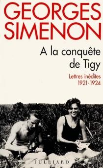A la conquête de Tigy : lettres 1921-1924 - GeorgesSimenon