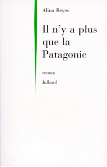 Il n'y a plus que la Patagonie - AlinaReyes