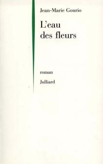 L'eau des fleurs - Jean-MarieGourio