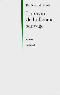 Le ravin de la femme sauvage - DanièleSaint-Bois