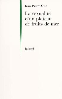 La sexualité d'un plateau de fruit de mer - Jean-PierreOtte