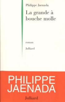 La grande à bouche molle - PhilippeJaenada