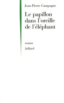 Le papillon dans l'oreille de l'éléphant - Jean-PierreCampagne