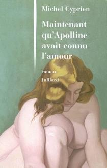 Maintenant qu'Apolline avait connu l'amour - MichelCyprien