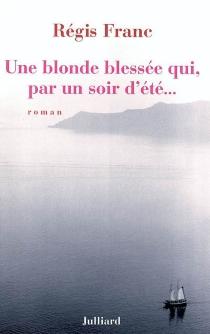 Une blonde blessée qui, par un soir d'été... - RégisFranc