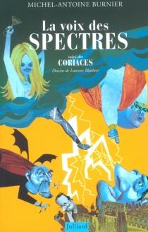 La voix des spectres : satires| Suivi de Les coriaces - Michel-AntoineBurnier