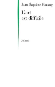 L'art est difficile - Jean-BaptisteHarang