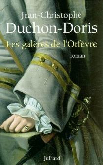 Les galères de l'orfèvre : Marseille, 1703 - Jean-ChristopheDuchon-Doris