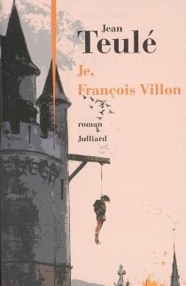 Je, François Villon - JeanTeulé