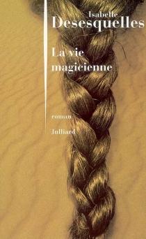 La vie magicienne - IsabelleDesesquelles