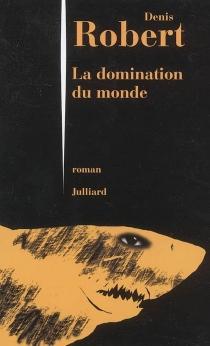 La domination du monde - DenisRobert