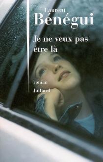 Je ne veux pas être là - LaurentBénégui