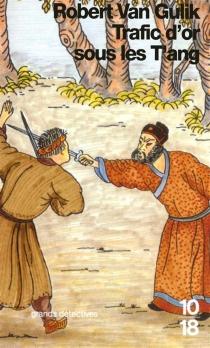 Trafic d'or sous les T'Ang : les débuts du juge Ti - Robert vanGulik