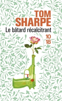 Le bâtard récalcitrant - Tom Sharpe