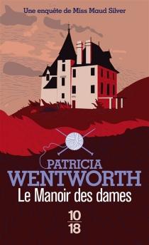 Le manoir des dames : une enquête de miss Maud Silver - PatriciaWentworth