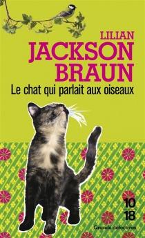 Le chat qui parlait aux oiseaux - Lilian JacksonBraun