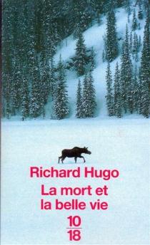 La mort et la belle vie - Richard F.Hugo