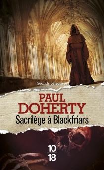 Sacrilège à Blackfriars - Paul CharlesDoherty