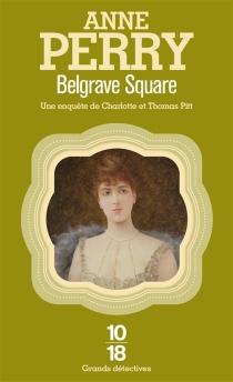 Belgrave square : une enquête de Charlotte et Thomas Pitt - AnnePerry