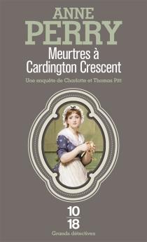 Meurtres à Cardington Crescent : une enquête de Charlotte et Thomas Pitt - AnnePerry