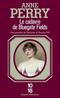 Le cadavre de Bluegate Fields : une enquête de Charlotte et Thomas Pitt - AnnePerry