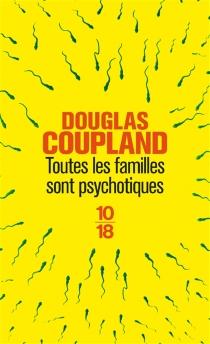 Toutes les familles sont psychotiques - DouglasCoupland