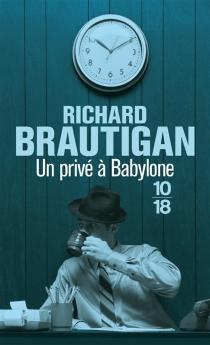 Un privé à Babylone : roman policier, 1942 - RichardBrautigan