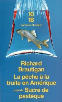 La pêche à la truite en Amérique| Suivi de Sucre de pastèque - RichardBrautigan