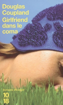 Girlfriend dans le coma - Douglas Coupland