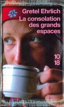 La consolation des grands espaces - GretelEhrlich