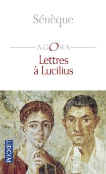 Lettres à Lucilius : sur l'amitié, la mort et les livres - Sénèque