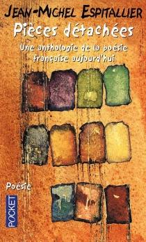 Pièces détachées : une anthologie da la poésie française aujourd'hui -